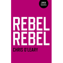 Rebel Rebel: All the Songs of David Bowie from '64 to '76 by Chris O'Leary, 9781780992440