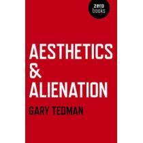 Aesthetics & Alienation by Gary Tedman, 9781780993010