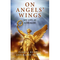 On Angels' Wings: My Life as a Healer by Pamela Russell, 9781780996790