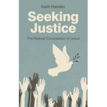 Seeking Justice: The Radical Compassion of Jesus by Keith Hebden, 9781780996882