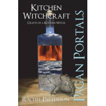 Pagan Portals - Kitchen Witchcraft: Crafts of a Kitchen Witch by Rachel Patterson, 9781780998435
