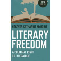 Literary Freedom: A Cultural Right to Literature by Heather Katharine McRobie, 9781780998800