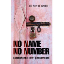 No Name No Number: Exploring the 11:11 Phenomenon by Hilary H. Carter, 9781780998947