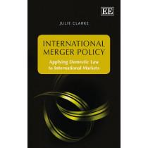 International Merger Policy: Applying Domestic Law to International Markets by Julia Clarke, 9781781000014