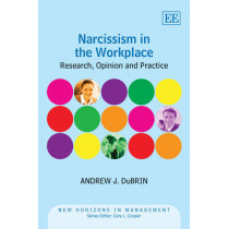 Narcissism in the Workplace: Research, Opinion and Practice by Andrew J. DuBrin, 9781781001356