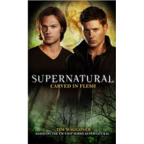 Supernatural - Carved in Flesh: The Official Companion Season 6 by Tim Waggoner, 9781781161135