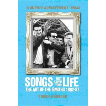 Songs That Saved Your Life: The Art of the Smiths 1982-87 by Simon Goddard, 9781781162583