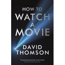 How to Watch a Movie by David Thomson, 9781781250440