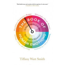 The Book of Human Emotions: An Encyclopedia of Feeling from Anger to Wanderlust by Tiffany Watt-Smith, 9781781251300