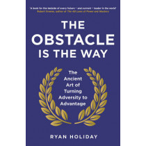 The Obstacle is the Way: The Ancient Art of Turning Adversity to Advantage by Ryan Holiday, 9781781251492