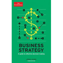 The Economist: Business Strategy 3rd edition: A guide to effective decision-making by Jeremy Kourdi, 9781781252314