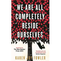 We Are All Completely Beside Ourselves: Shortlisted for the Man Booker Prize 2014 by Karen Joy Fowler, 9781781252956