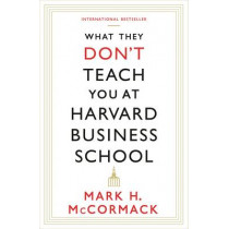 What They Don't Teach You At Harvard Business School by Mark H. McCormack, 9781781253397