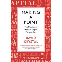Making a Point: The Pernickety Story of English Punctuation by David Crystal, 9781781253519