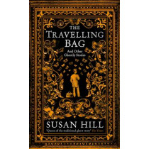 The Travelling Bag: And Other Ghostly Stories by Susan Hill, 9781781256190