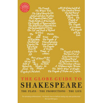 The Globe Guide to Shakespeare: The plays, the productions, the life by Andrew Dickson, 9781781256343