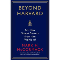 Beyond Harvard: All-new street smarts from the world of Mark H. McCormack by Jo Russell, 9781781256992