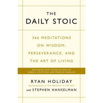 The Daily Stoic: 366 Meditations on Wisdom, Perseverance, and the Art of Living:  Featuring new translations of Seneca, Epictetus, and Marcus Aurelius by Ryan Holiday, 9781781257654