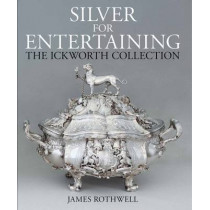Silver for Entertaining: The Ickworth Collection by James Rothwell, 9781781300428