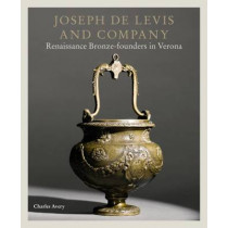 Joseph de Levis and Company: Renaissance Bronze-Founders in Verona by Charles Avery, 9781781300480