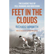 Feet in the Clouds: A Tale of Fell-Running and Obsession by Richard Askwith, 9781781310564