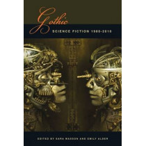 Gothic Science Fiction: 1980-2010 by Sara Wasson, 9781781380031