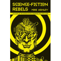 Science-Fiction Rebels: The Story of the Science-Fiction Magazines from 1981 to 1990: The History of the Science-Fiction Magazine Volume IV by Mike Ashley, 9781781382608
