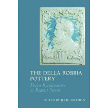 The Della Robbia Pottery: From Renaissance to Regent Street by Julie Sheldon, 9781781382738