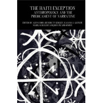 The Haiti Exception: Anthropology and the Predicament of Narrative by Mark Schuller, 9781781382998