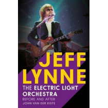 Jeff Lynne: Electric Light Orchestra - Before and After by John Van der Kiste, 9781781554920