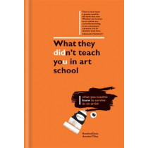 What They Didn't Teach You in Art School: What you need to know to survive as an artist by Rosalind Davis, 9781781572962