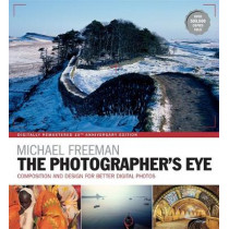 The Photographer's Eye Remastered 10th Anniversary: Composition and Design for Better Digital Photographs by Michael Freeman, 9781781574553