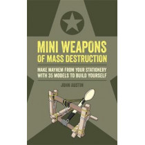 Mini Weapons of Mass Destruction: Make mayhem from your stationery with 35 models to build yourself by John Austin, 9781781574997