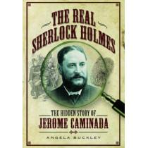 Real Sherlock Holmes: The Hidden Story of Jerome Caminada by Angela Buckley, 9781781592694
