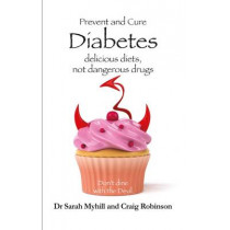 Prevent and Cure Diabetes: Delicious Diets, Not Dangerous Drugs by Sarah Myhill, 9781781610770