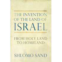 The Invention of the Land of Israel: From Holy Land to Homeland by Shlomo Sand, 9781781680834