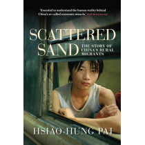 Scattered Sand: The Story of China's Rural Migrants by Hsiao-Hung Pai, 9781781680902