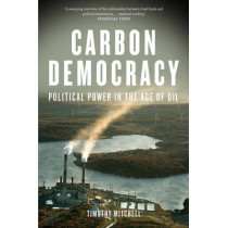 Carbon Democracy: Political Power in the Age of Oil by Timothy Mitchell, 9781781681169