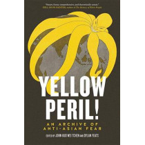 Yellow Peril!: An Archive of Anti-Asian Fear by John Kuo Wei Tchen, 9781781681237