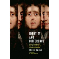 Identity and Difference: John Locke and the Invention of Consciousness by Etienne Balibar, 9781781681343