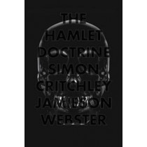 The Hamlet Doctrine: Knowing Too Much, Doing Nothing by Simon Critchley, 9781781682562