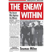 The Enemy within: The Secret War Against the Miners by Seumas Milne, 9781781683422