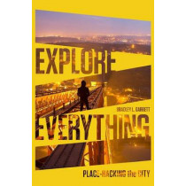 Explore Everything: Place-Hacking the City by Bradley Garrett, 9781781685570