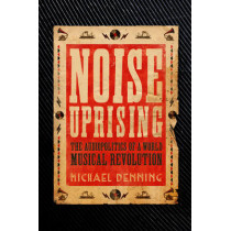 Noise Uprising: The Audiopolitics of a World Musical Revolution by Michael Denning, 9781781688564