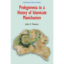 Prolegomena to a History of Islamicate Manichaeism by John C. Reeves, 9781781790380