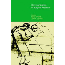 Communication in Surgical Practice by Sarah-Jane White, 9781781790502