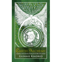 Earth Alchemy: A Dynamic Fusion Between Alchemy and the Eight Celtic Festivals by Glennie Kindred, 9781781802342