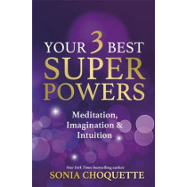 Your 3 Best Super Powers: Meditation, Imagination & Intuition by Sonia Choquette, 9781781802588