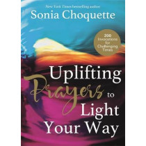 Uplifting Prayers to Light Your Way: 200 Invocations for Challenging Times by Sonia Choquette, 9781781802595