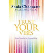 Trust Your Vibes: Secret Tools for Six-Sensory Living by Sonia Choquette, 9781781802830